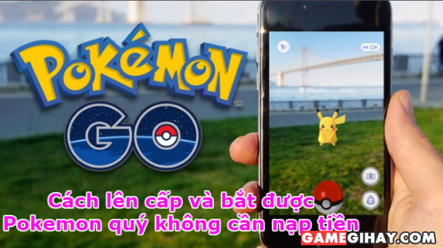 Cách lên cấp và bắt được Pokemon quý không cần nạp tiền