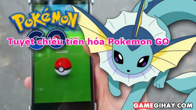 Cách tiến hóa Pokemon GO hiệu quả nhất
