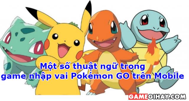 Một số thuật ngữ trong game nhập vai Pokémon GO trên Mobile