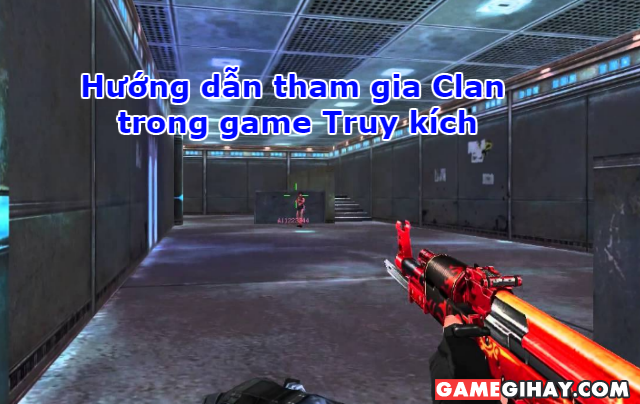 Hướng dẫn tham gia Clan trong game truy kích