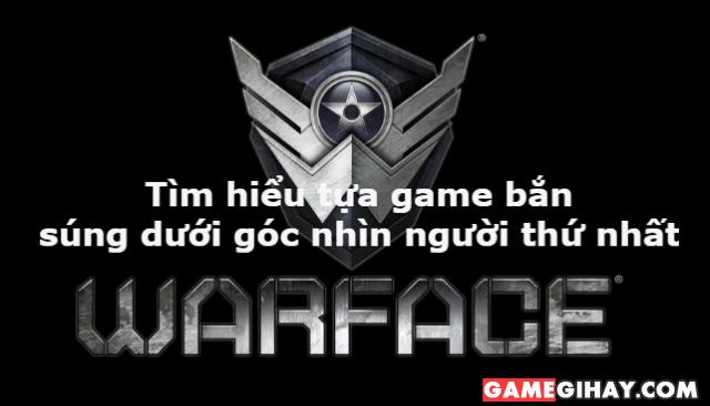 Tìm hiểu tựa game bắn súng góc nhìn thứ nhất - Warface + Hình 1