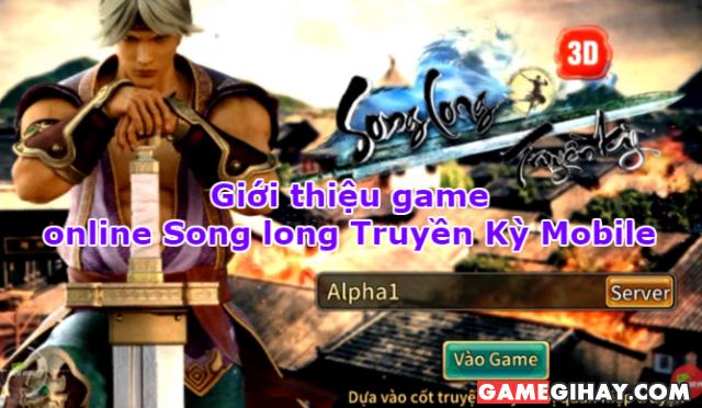 Giới thiệu Song Long Truyền Kỳ Mobile – Game nhập vai 3D